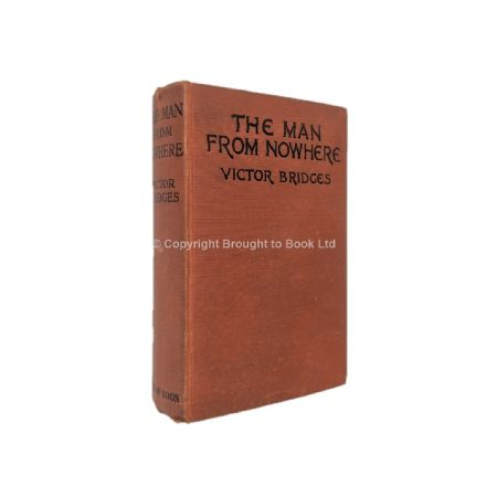 The Man From Nowhere by Victor Bridges First Edition Mills & Boon 1913